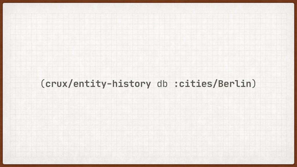 (crux/entity-history db :cities/Berlin)