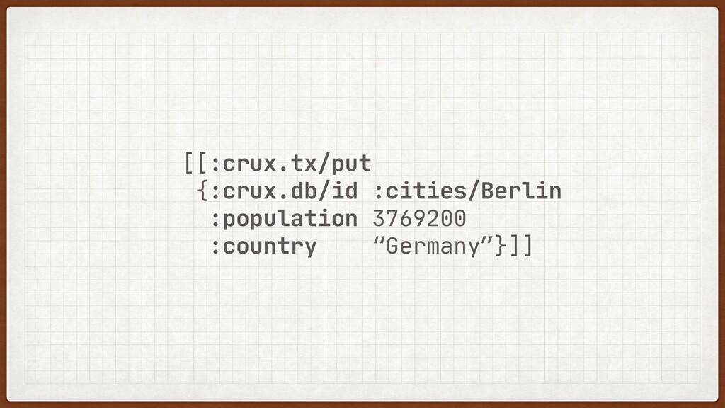[[:crux.tx/put  {:crux.db/id :cities/Berlin  :p...