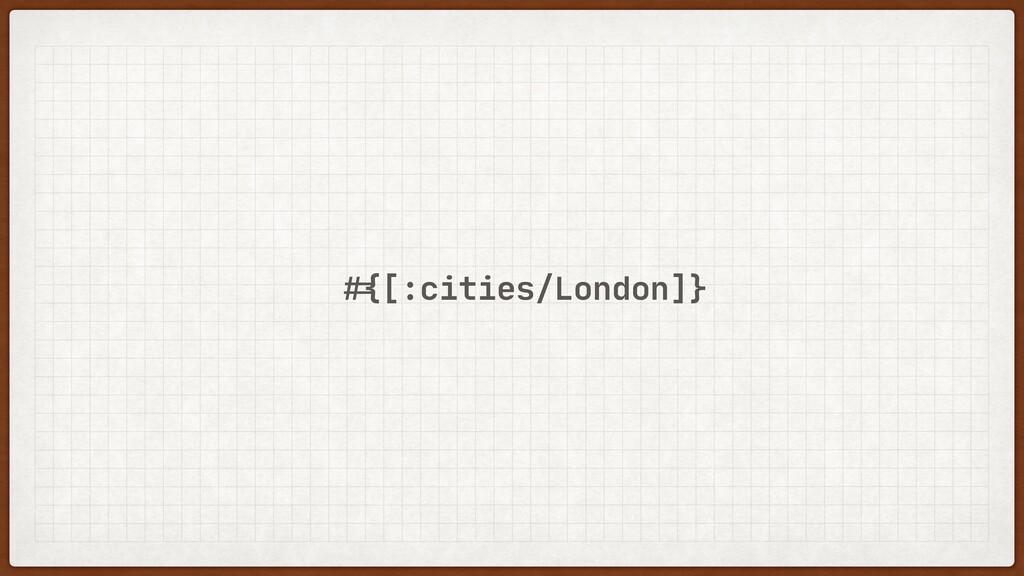 !#{[:cities/London]}