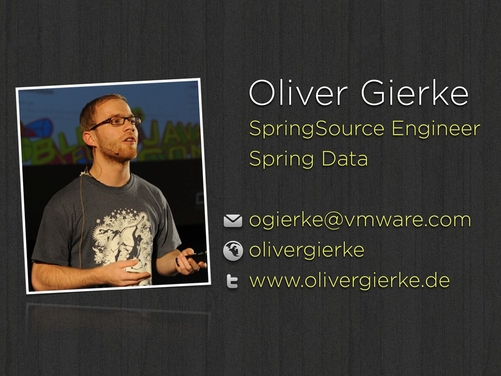Oliver Gierke SpringSource Engineer Spring Data...