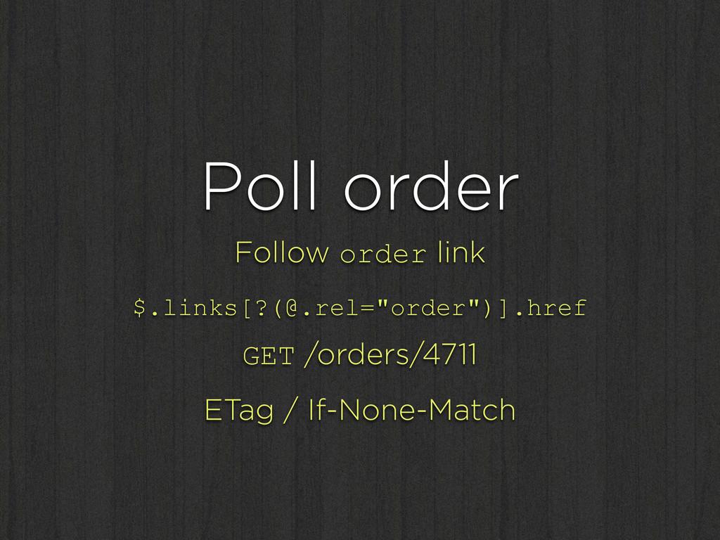 "Poll order Follow order link $.links[?(@.rel=""o..."