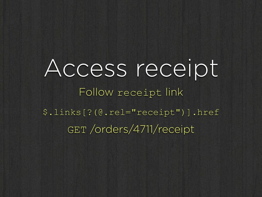 Access receipt Follow receipt link $.links[?(@....