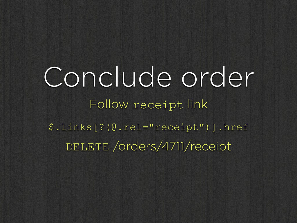 Conclude order Follow receipt link $.links[?(@....