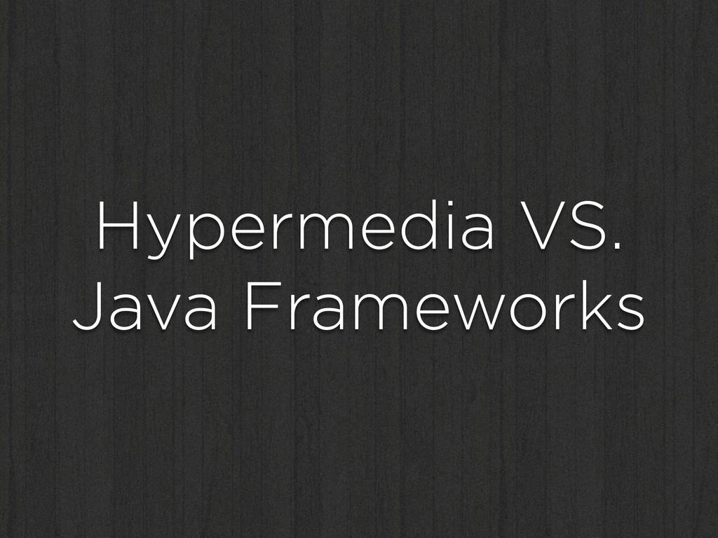 Hypermedia VS. Java Frameworks
