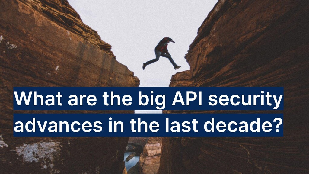 What are the big API security advances in the l...