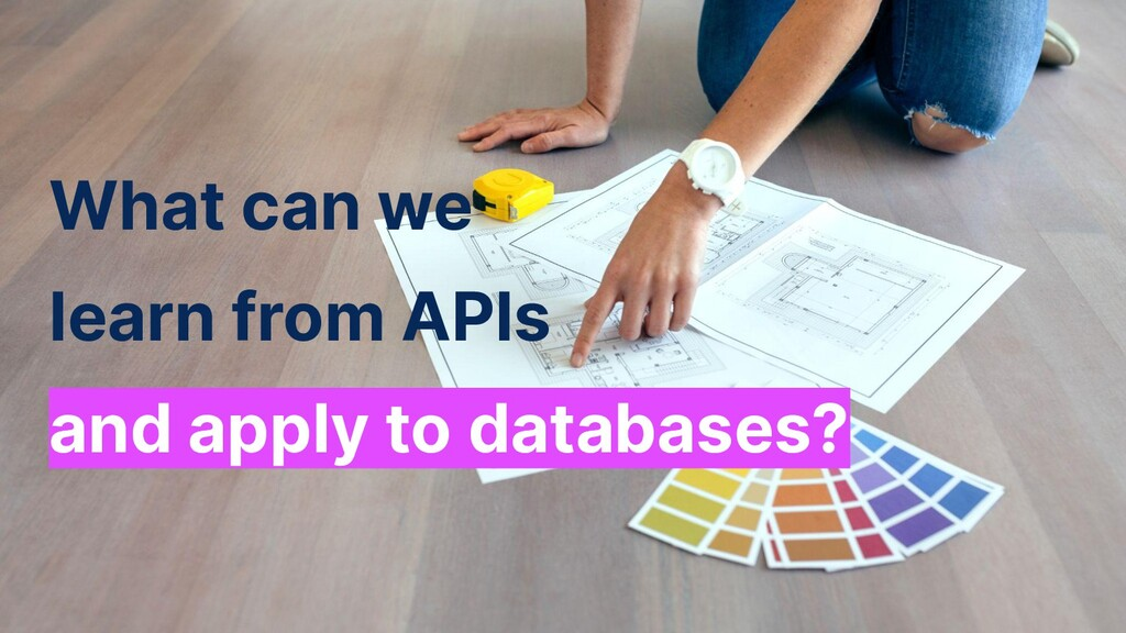 What can we learn from APIs and apply to databa...