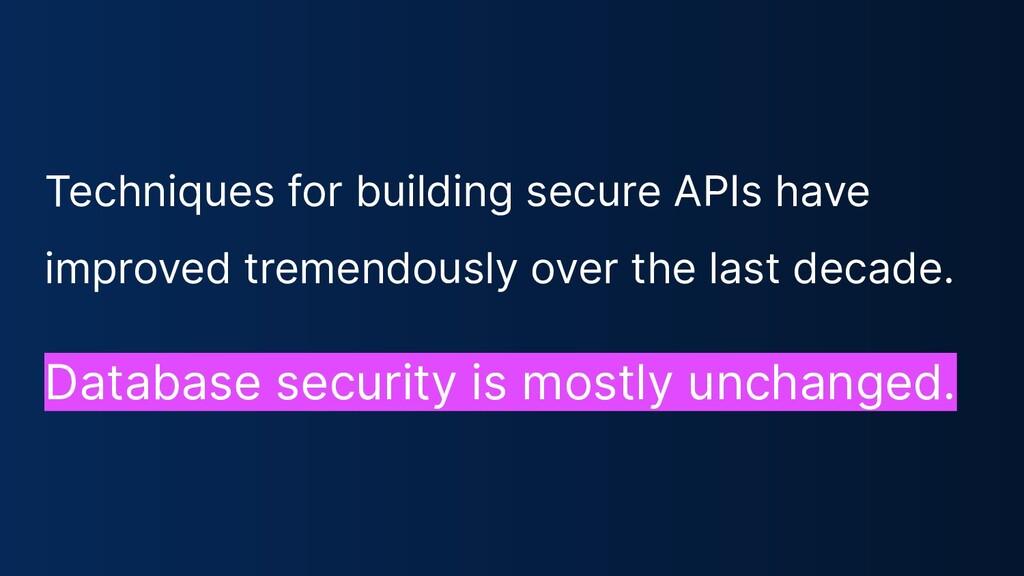 Techniques for building secure APIs have improv...