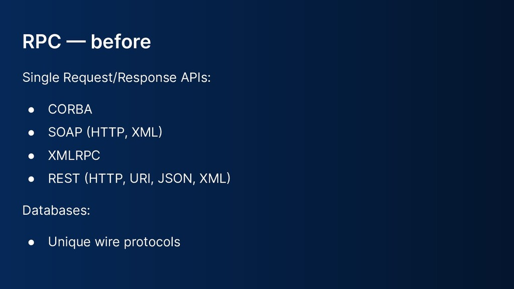 RPC  before Single Request/Response APIs: ● CO...