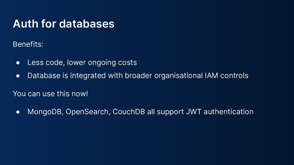 Auth for databases Benefits: ● Less code, lower...
