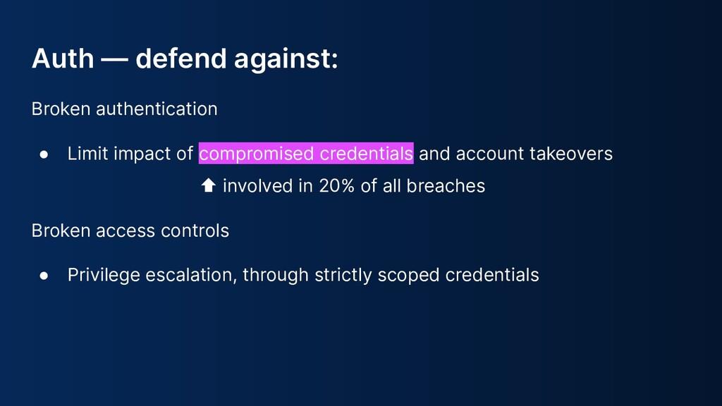 Auth — defend against: Broken authentication ● ...