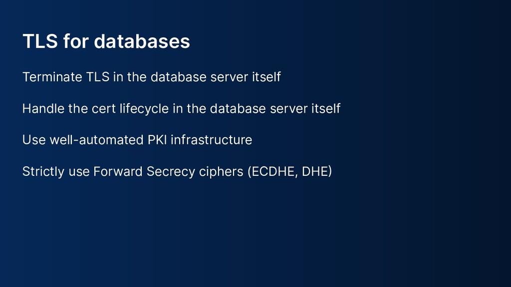 TLS for databases Terminate TLS in the database...