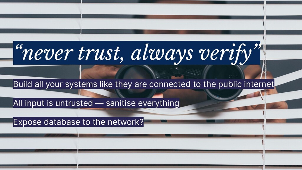 """""""never trust, always verify"""" Build all your sys..."""