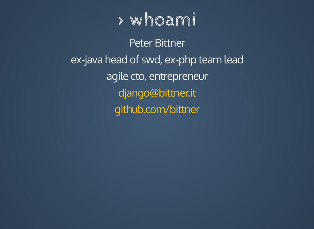> whoami Peter Bittner ex-java head of swd, ex-...