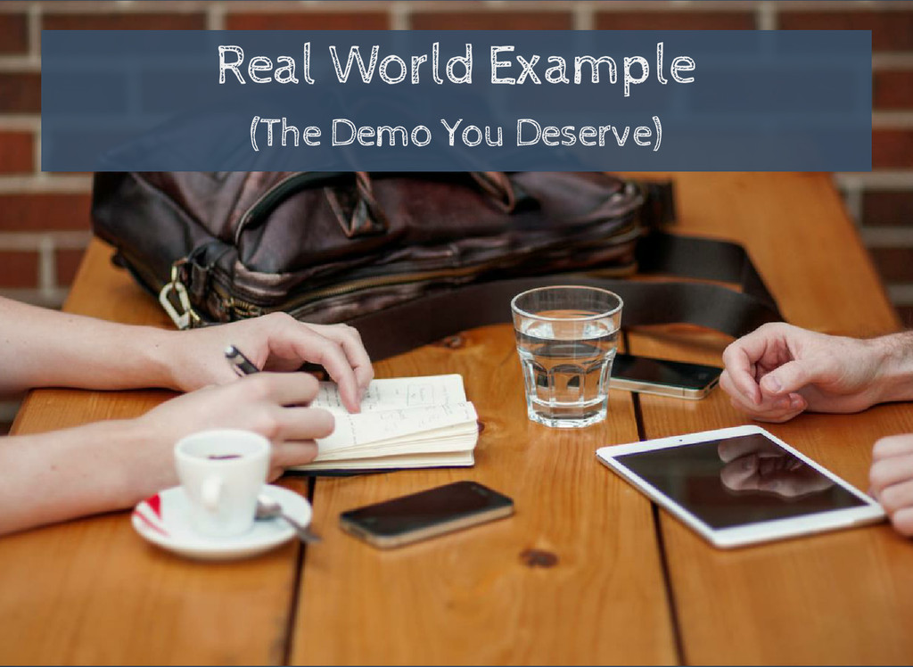 Real World Example (The Demo You Deserve)