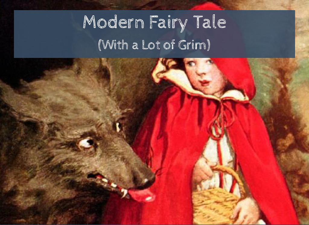 Modern Fairy Tale (With a Lot of Grim)