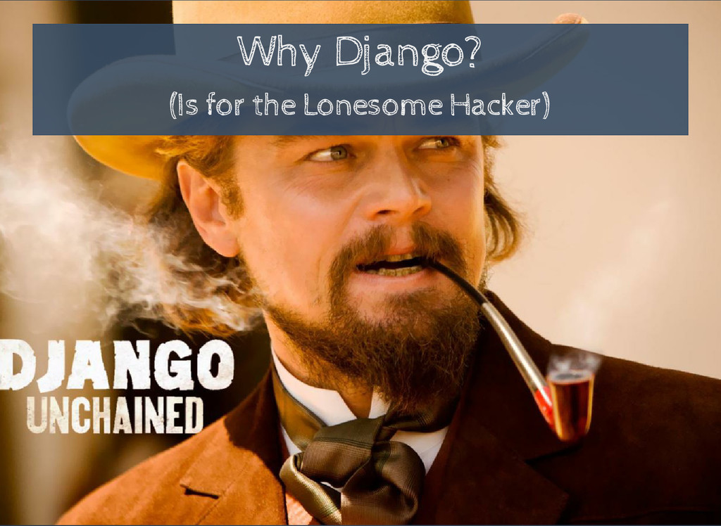 Why Django? (Is for the Lonesome Hacker)
