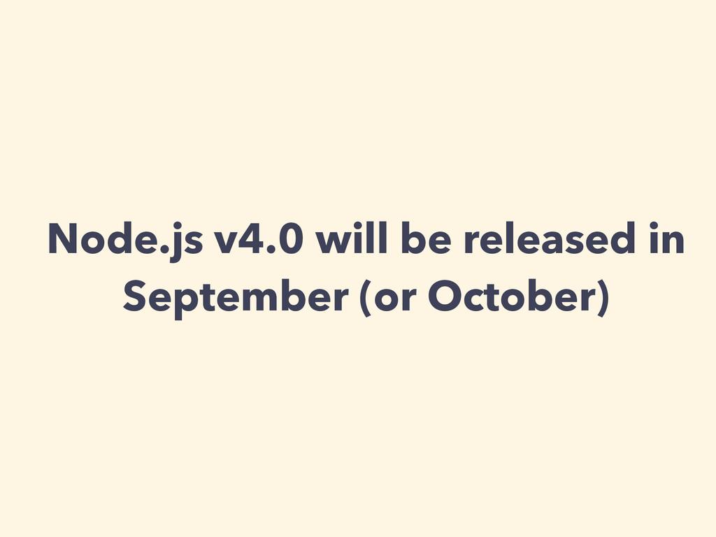 Node.js v4.0 will be released in September (or ...