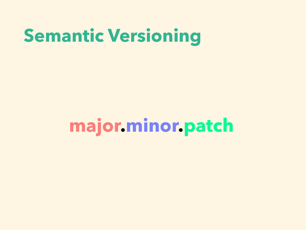 Semantic Versioning major.minor.patch