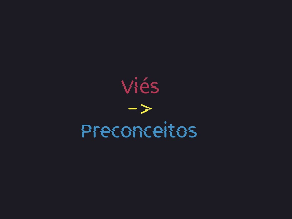 -> Viés Preconceitos