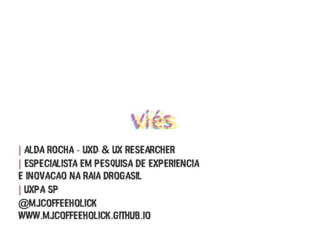   Alda Rocha - UXD & UX Researcher   Especialis...