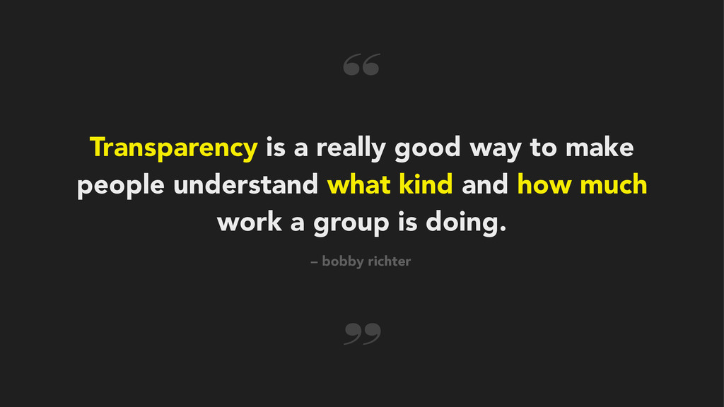 Transparency is a really good way to make peopl...