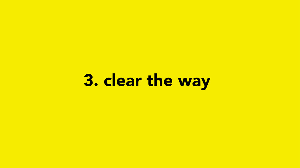 3. clear the way