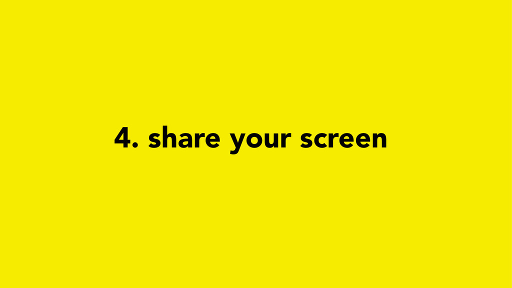 4. share your screen
