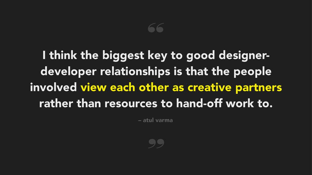 I think the biggest key to good designer- devel...
