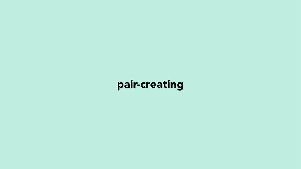 pair-creating