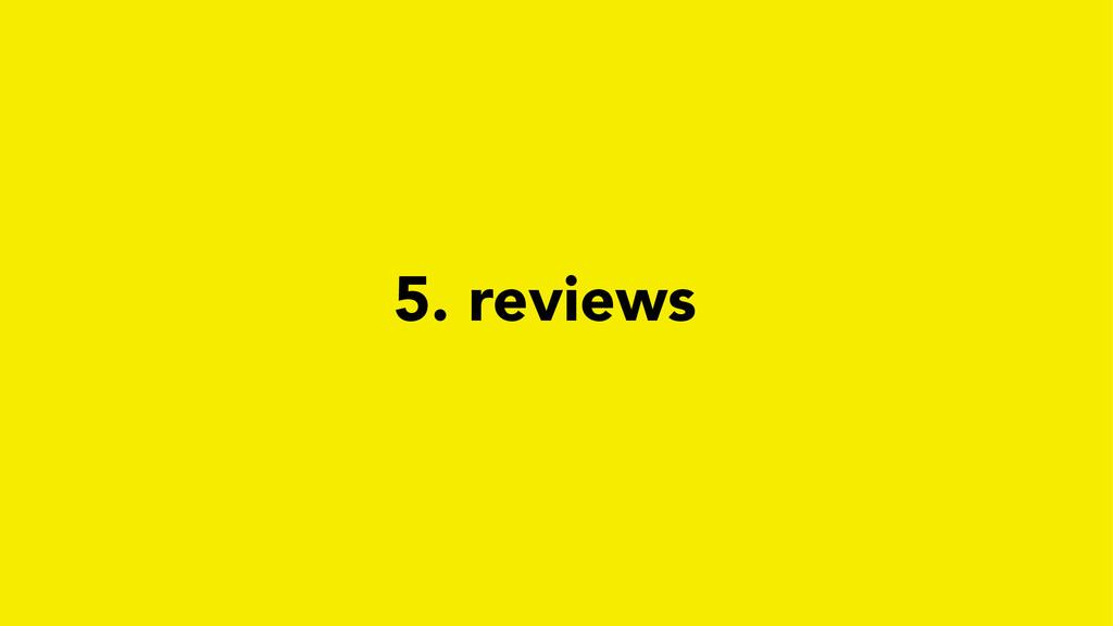 5. reviews