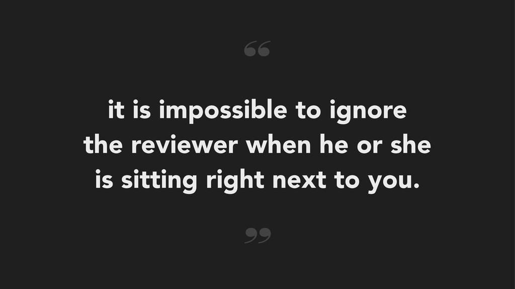 it is impossible to ignore the reviewer when he...