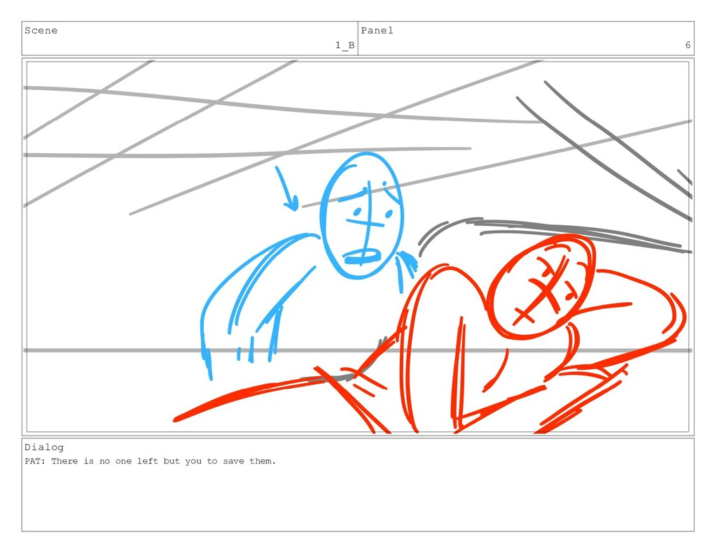Scene 1_B Panel 6 Dialog PAT: There is no one l...