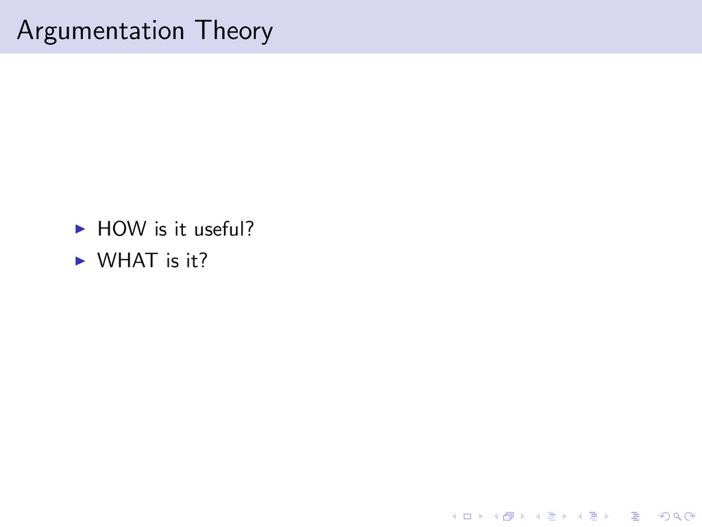 Argumentation Theory HOW is it useful? WHAT is ...