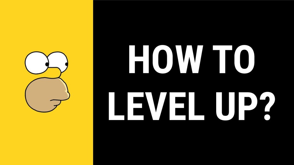 HOW TO LEVEL UP?