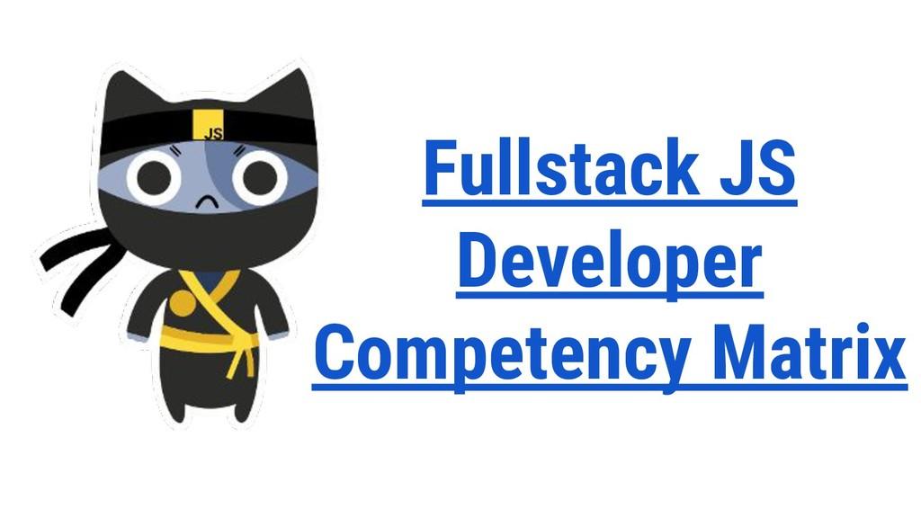 Fullstack JS Developer Competency Matrix