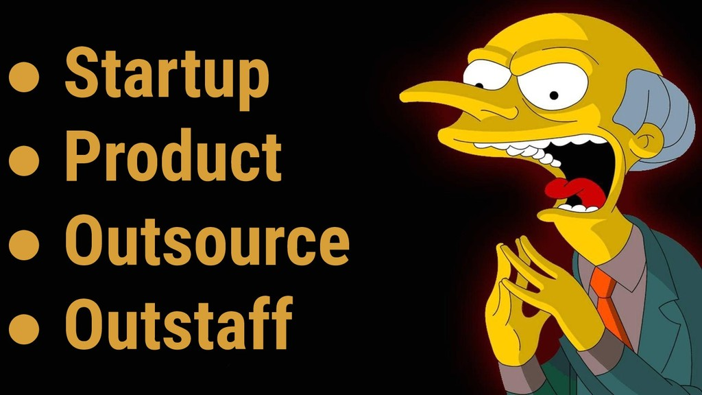 ● Startup ● Product ● Outsource ● Outstaff