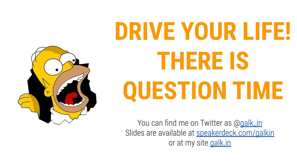 DRIVE YOUR LIFE! THERE IS QUESTION TIME