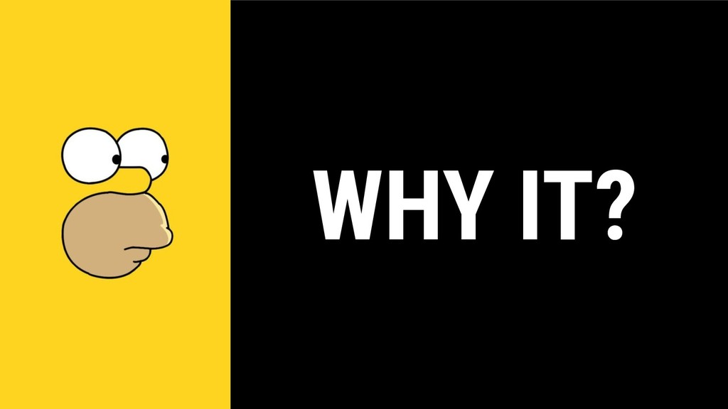 WHY IT?