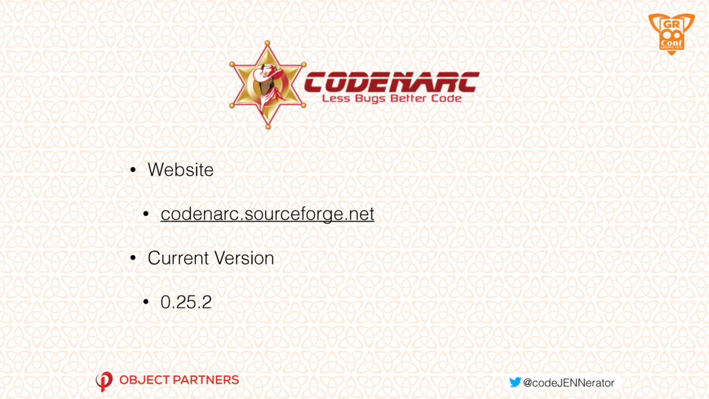 • Website • codenarc.sourceforge.net • Current ...