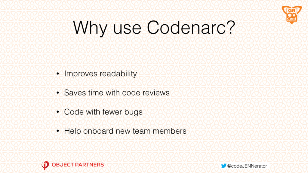 Why use Codenarc? • Improves readability • Save...