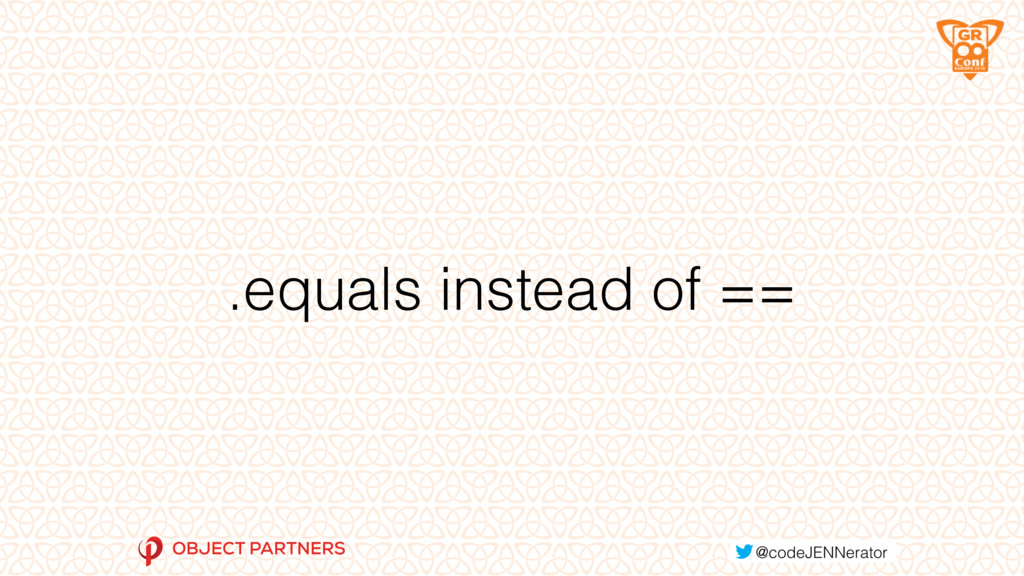 .equals instead of ==