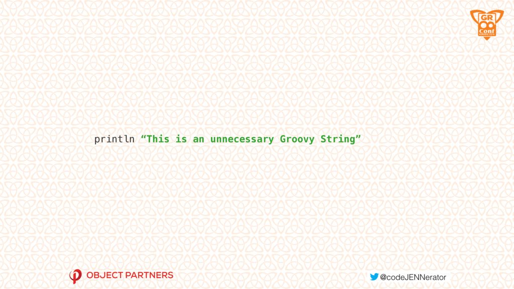 """println """"This is an unnecessary Groovy String"""""""