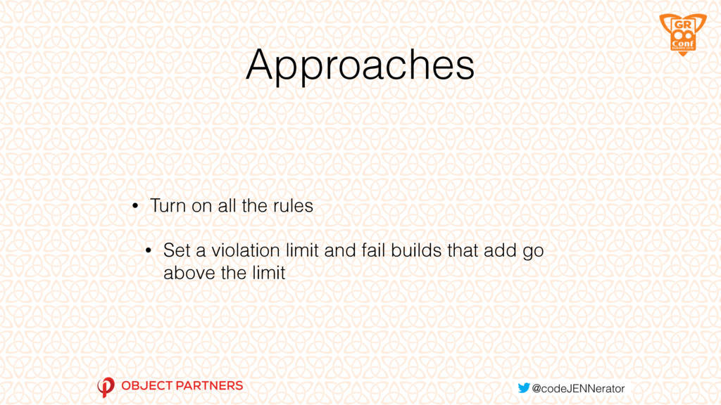Approaches • Turn on all the rules • Set a viol...