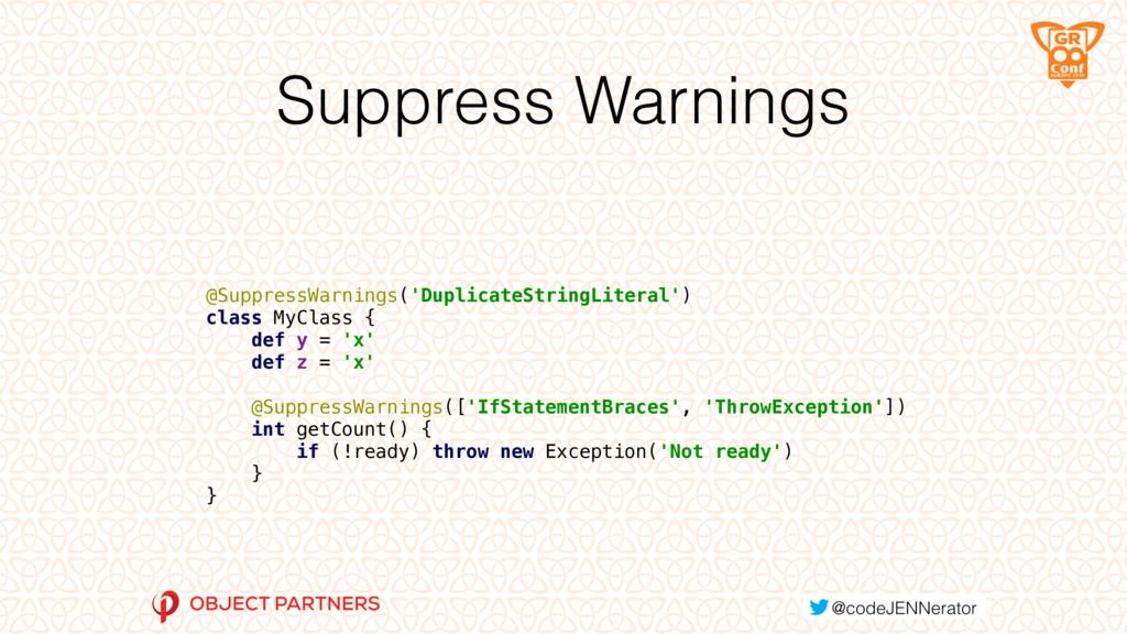 Suppress Warnings   @SuppressWarnings('Duplic...