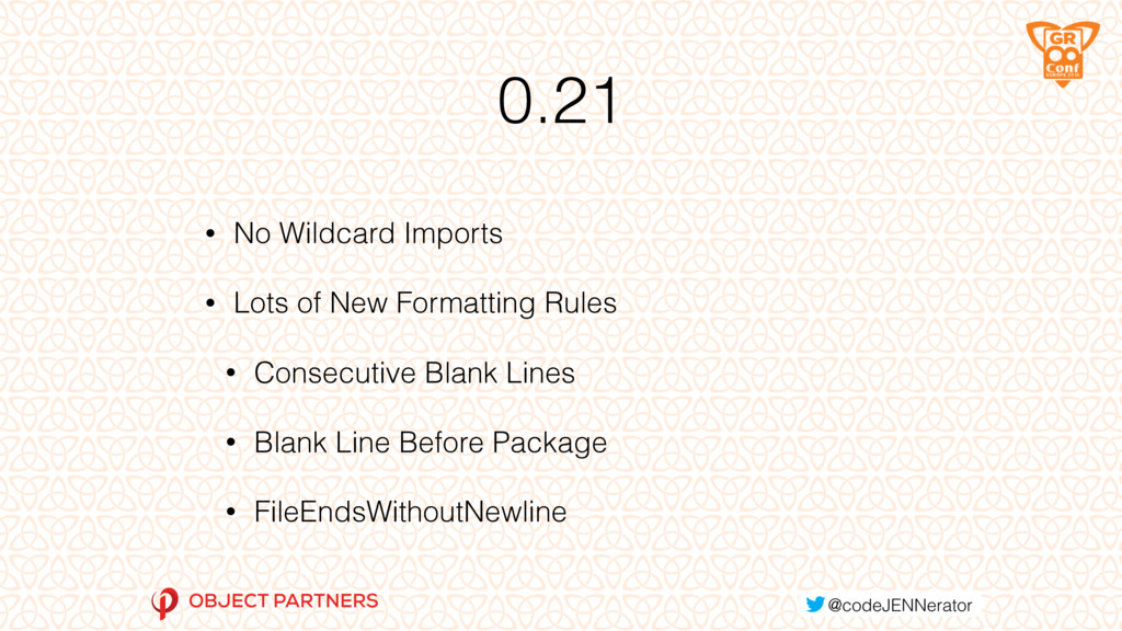 0.21 • No Wildcard Imports • Lots of New Format...