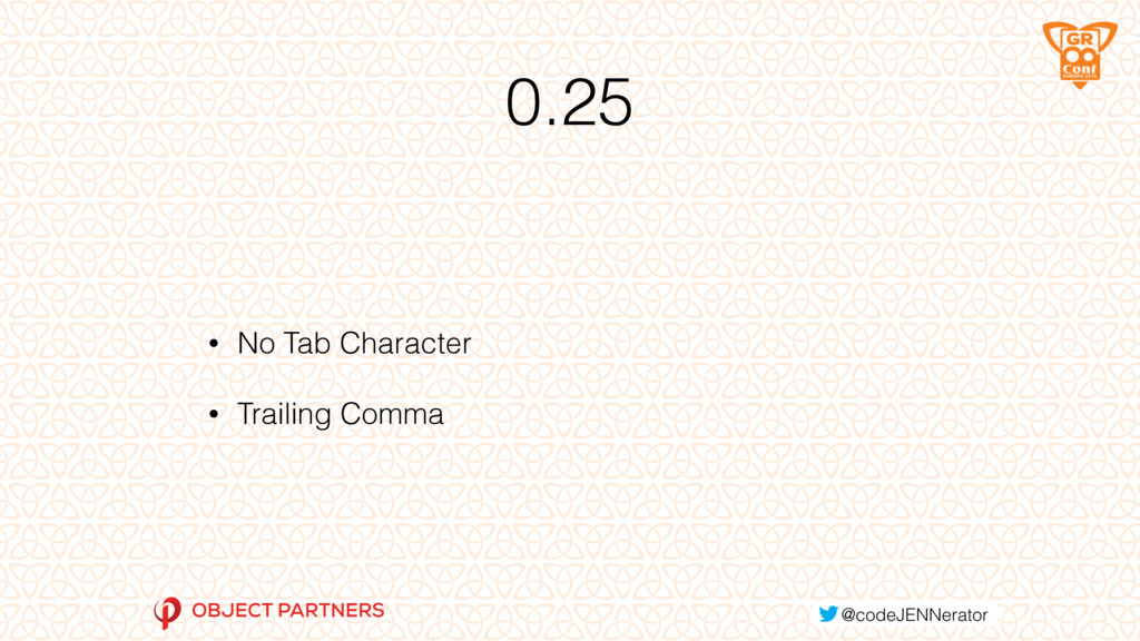 0.25 • No Tab Character • Trailing Comma