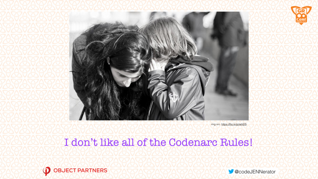 I don't like all of the Codenarc Rules! img src...