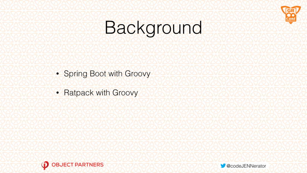 Background • Spring Boot with Groovy • Ratpack ...