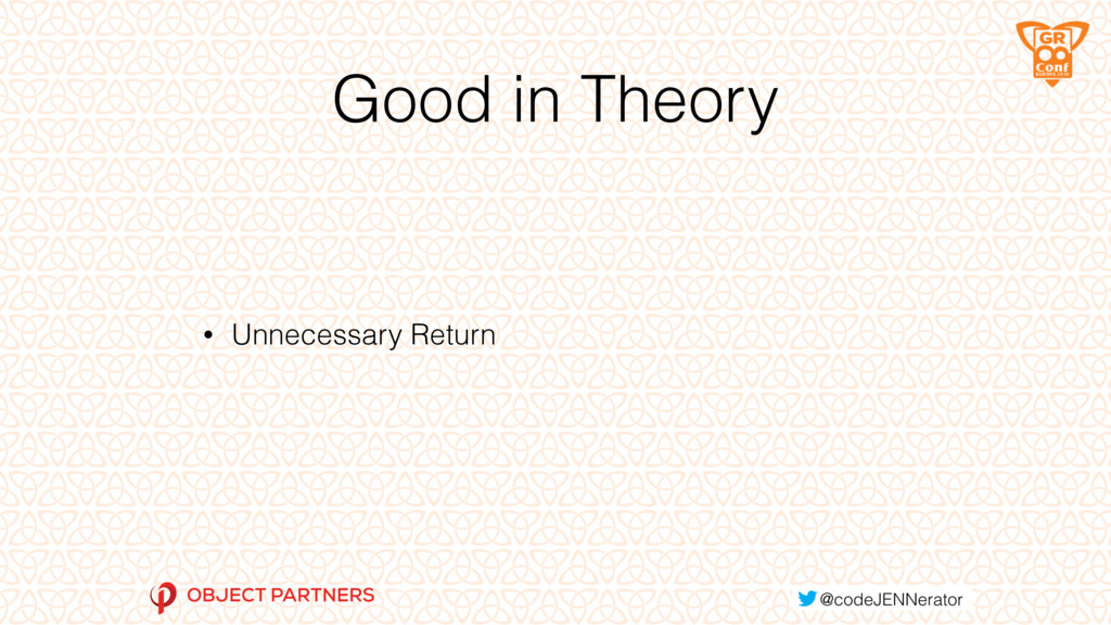 Good in Theory • Unnecessary Return