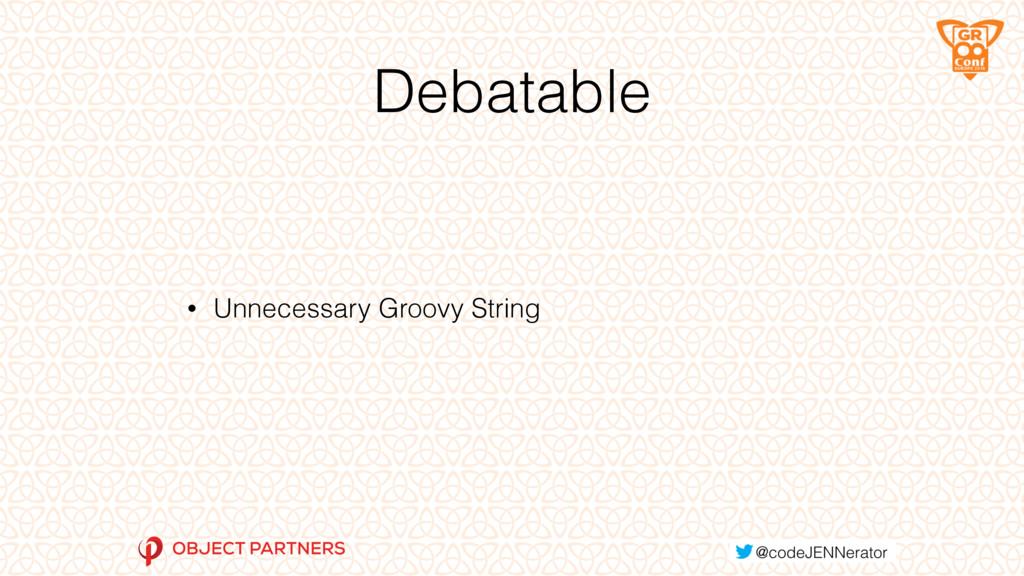 Debatable • Unnecessary Groovy String